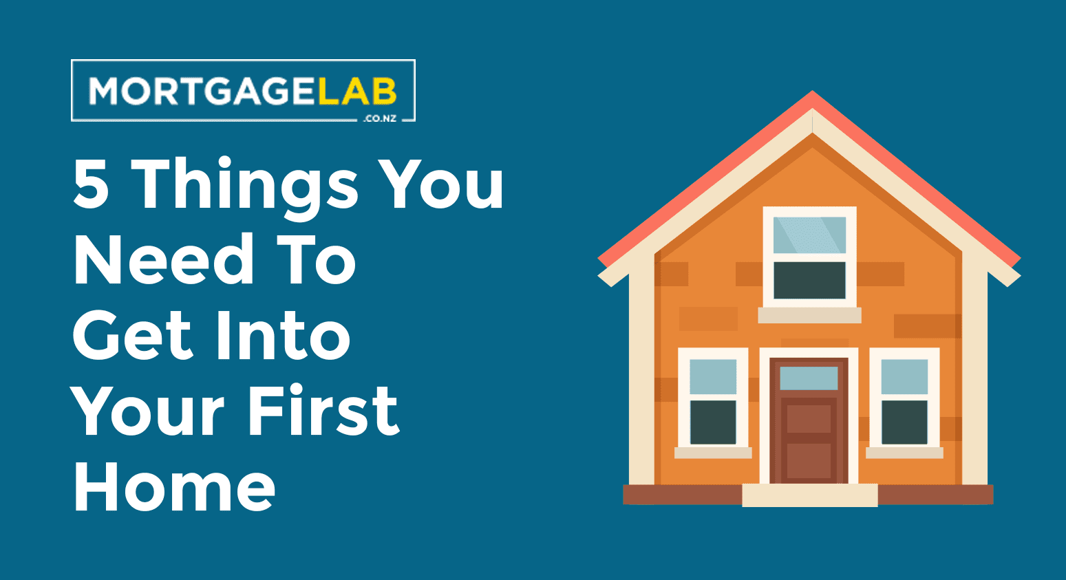 5 Things you need to get into your first home