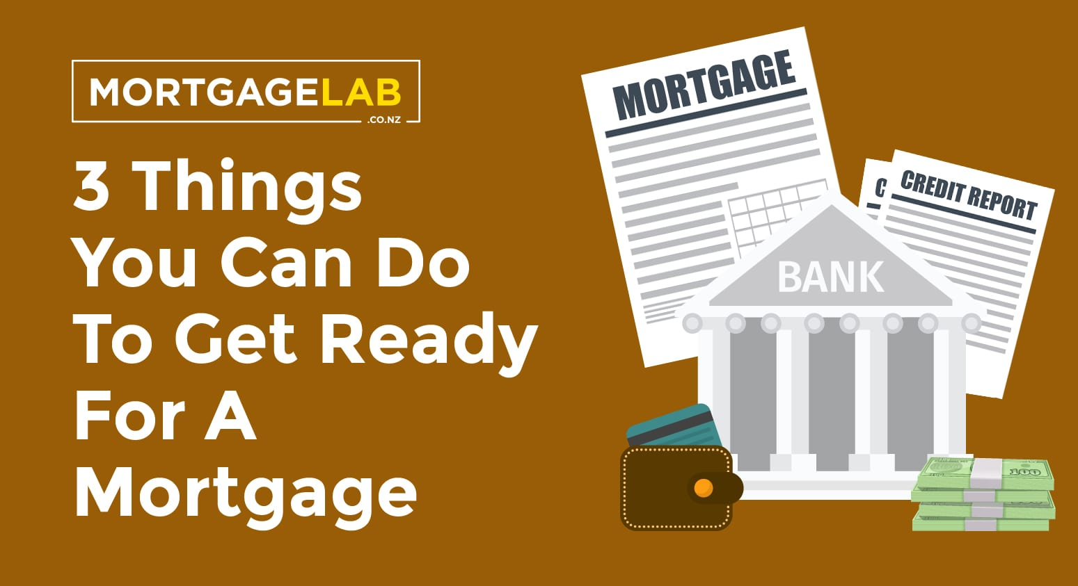 3 Thinks you can do to get ready for a mortgage